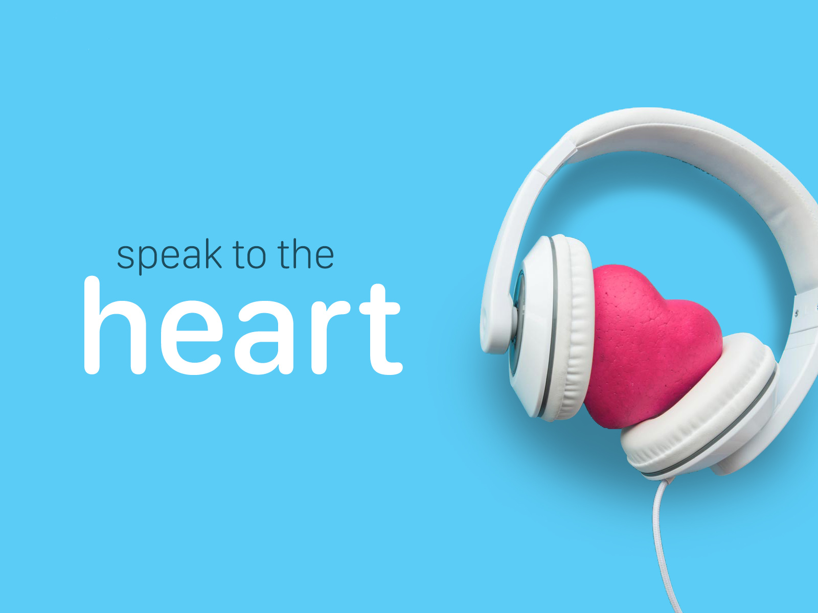 Speak to the heart